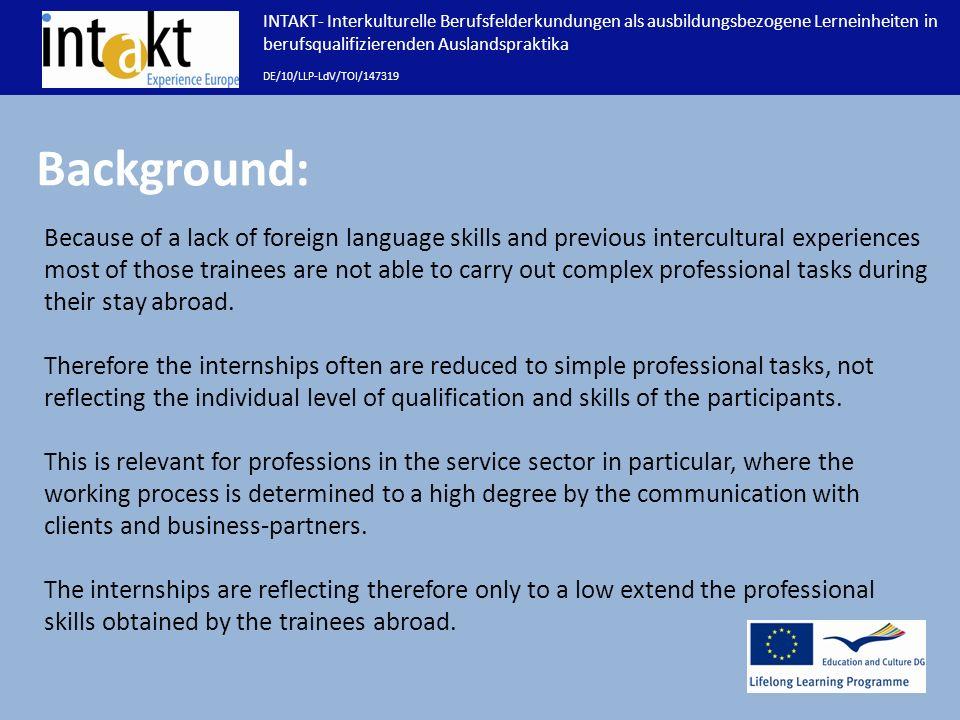 INTAKT- Interkulturelle Berufsfelderkundungen als ausbildungsbezogene Lerneinheiten in berufsqualifizierenden Auslandspraktika DE/10/LLP-LdV/TOI/14731