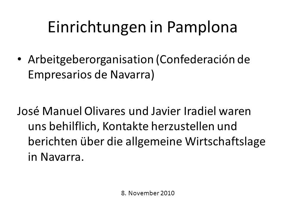 Einrichtungen in Pamplona Arbeitgeberorganisation (Confederación de Empresarios de Navarra) José Manuel Olivares und Javier Iradiel waren uns behilflich, Kontakte herzustellen und berichten über die allgemeine Wirtschaftslage in Navarra.