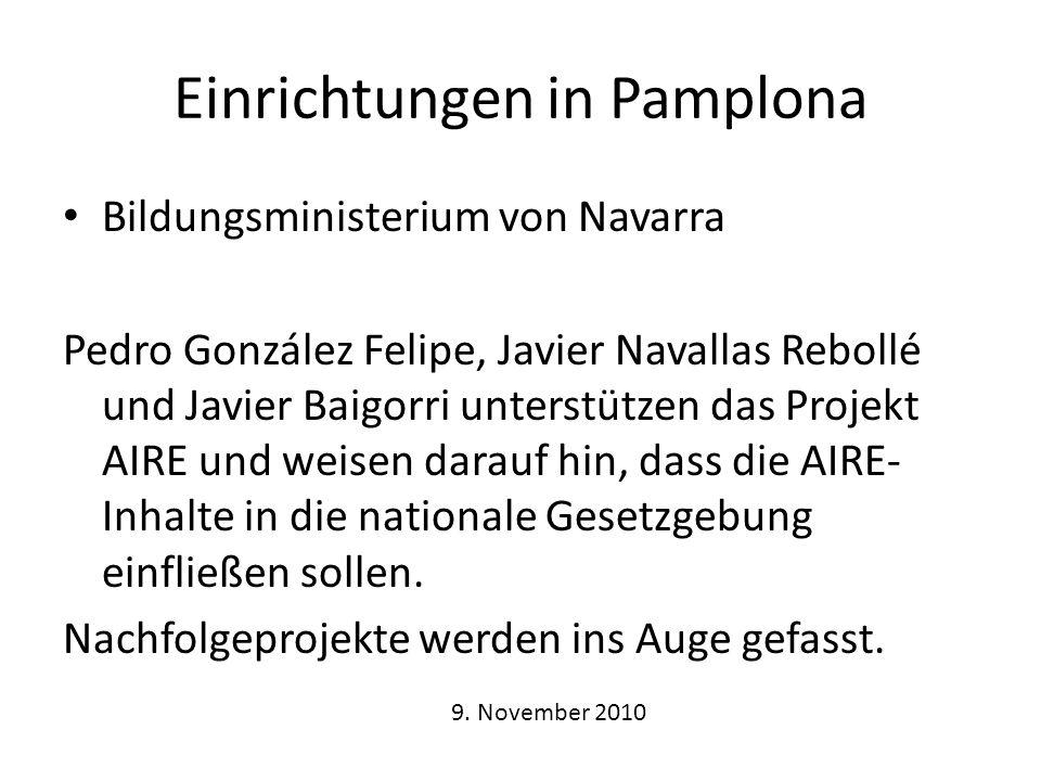 Einrichtungen in Pamplona Bildungsministerium von Navarra Pedro González Felipe, Javier Navallas Rebollé und Javier Baigorri unterstützen das Projekt AIRE und weisen darauf hin, dass die AIRE- Inhalte in die nationale Gesetzgebung einfließen sollen.
