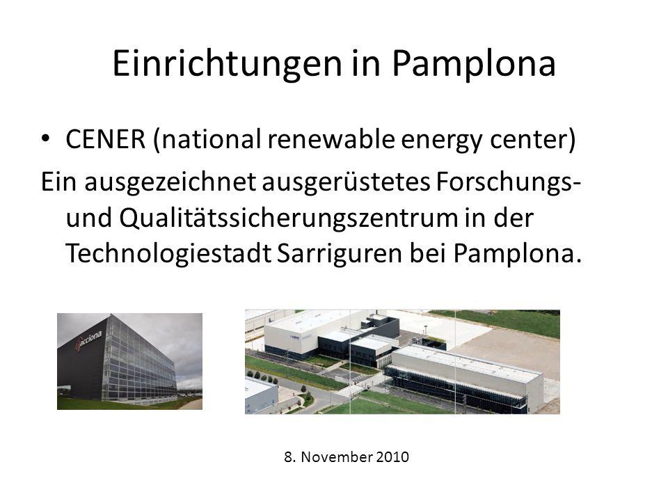 Einrichtungen in Pamplona CENER (national renewable energy center) Ein ausgezeichnet ausgerüstetes Forschungs- und Qualitätssicherungszentrum in der Technologiestadt Sarriguren bei Pamplona.