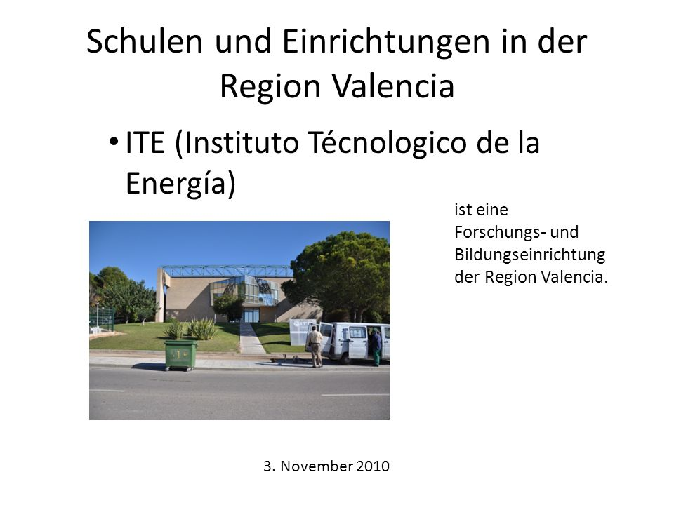 Schulen und Einrichtungen in der Region Valencia ITE (Instituto Técnologico de la Energía) ist eine Forschungs- und Bildungseinrichtung der Region Valencia.