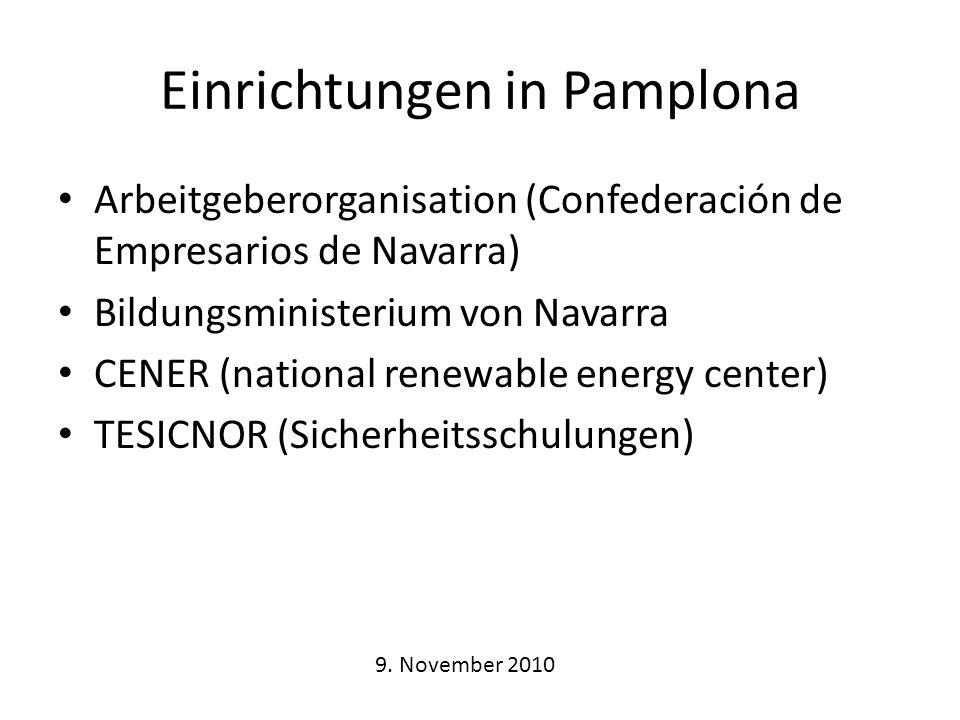 Einrichtungen in Pamplona Arbeitgeberorganisation (Confederación de Empresarios de Navarra) Bildungsministerium von Navarra CENER (national renewable energy center) TESICNOR (Sicherheitsschulungen) 9.