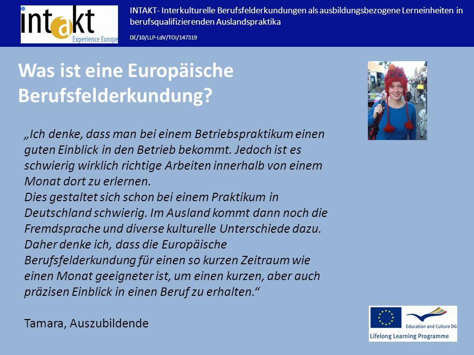 INTAKT- Interkulturelle Berufsfelderkundungen als ausbildungsbezogene Lerneinheiten in berufsqualifizierenden Auslandspraktika DE/10/LLP-LdV/TOI/147319 Was ist eine Europäische Berufsfelderkundung.