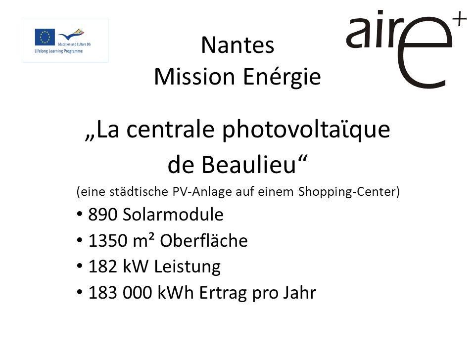 Nantes Mission Enérgie La centrale photovoltaϊque de Beaulieu (eine städtische PV-Anlage auf einem Shopping-Center) 890 Solarmodule 1350 m² Oberfläche 182 kW Leistung 183 000 kWh Ertrag pro Jahr