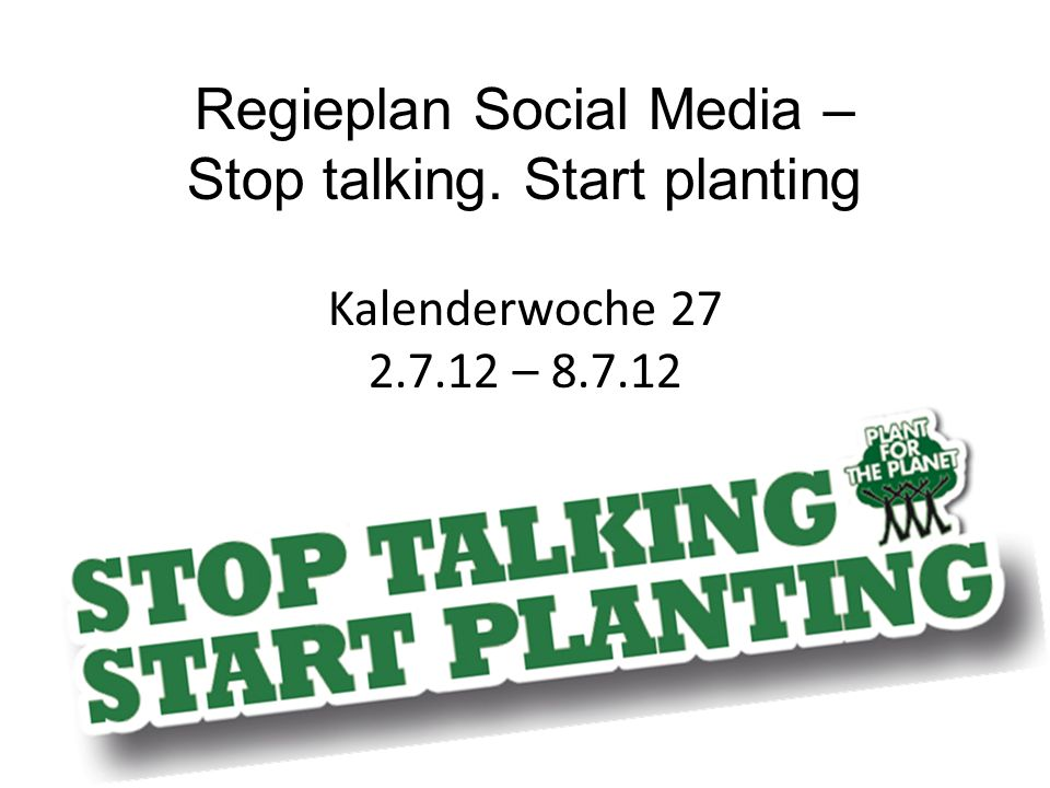Regieplan Social Media – Stop talking. Start planting Kalenderwoche –