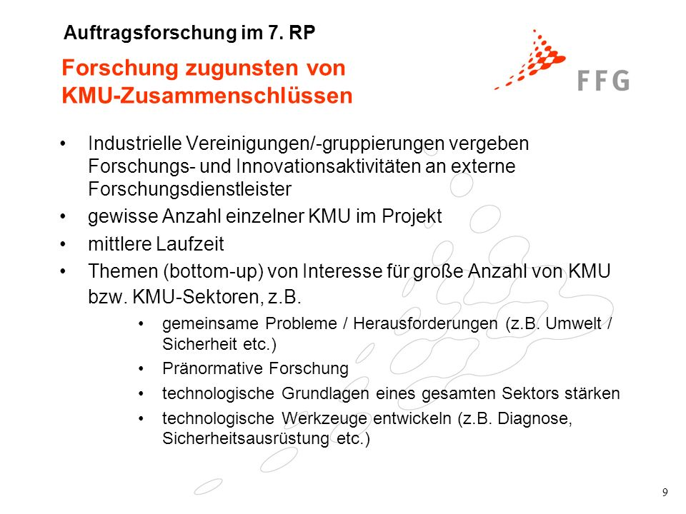 10 Vergleich Forschung zugunsten von KMU Research for SMEsResearch for SME associations Duration1.5 - 2.5 years2.5 - 3.5 years Number of partners 5-105-20 Total budget* 0.5 – 1.5 Million 1.5 – 4 Million ActivitiesR&D, demonstration, management, other activities * Share of R&D carried out by RTD performers : 60% Quelle: Europäische Kommission Angaben indikativ.