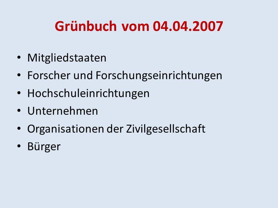 Grünbuch vom 04.04.2007 Mitgliedstaaten Forscher und Forschungseinrichtungen Hochschuleinrichtungen Unternehmen Organisationen der Zivilgesellschaft Bürger
