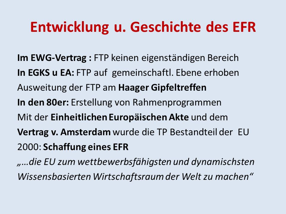 Die Verwirklichung des EFR Schaffung eines einheitlichen Arbeitsmarktes für Forscher Schaffung von Forschungsinfrastrukturen von Weltniveau Stärkung der Forschungseinrichtungen