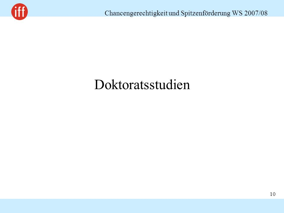Chancengerechtigkeit und Spitzenförderung WS 2007/08 10 Doktoratsstudien