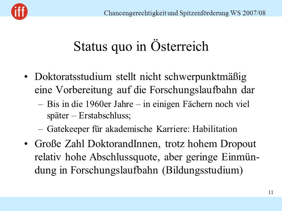 Chancengerechtigkeit und Spitzenförderung WS 2007/08 11 Status quo in Österreich Doktoratsstudium stellt nicht schwerpunktmäßig eine Vorbereitung auf