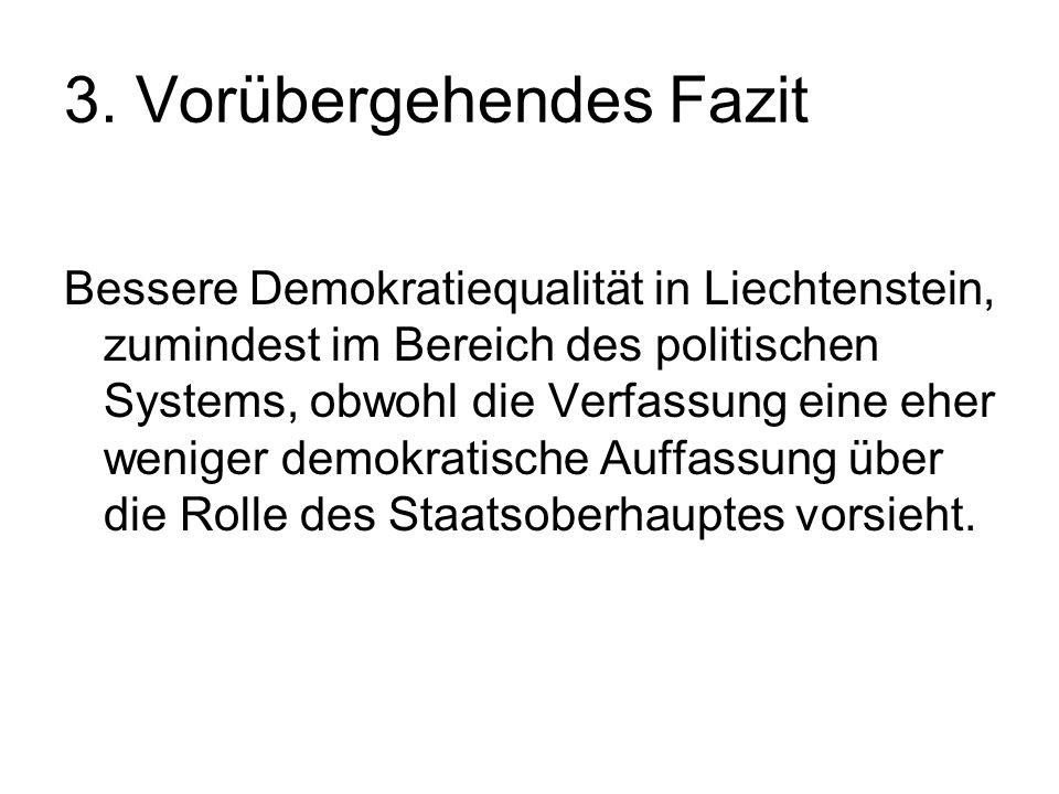 3. Vorübergehendes Fazit Bessere Demokratiequalität in Liechtenstein, zumindest im Bereich des politischen Systems, obwohl die Verfassung eine eher we