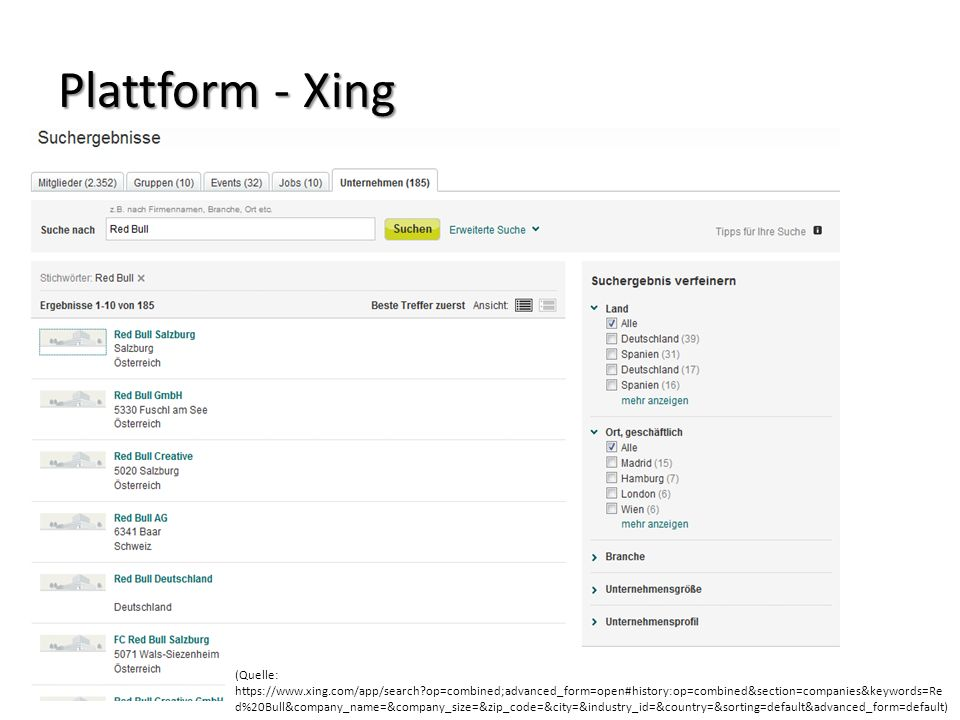 Plattform - Xing 09.06.201126Zielgruppenmarketing & Social Media (Quelle: https://www.xing.com/app/search?op=combined;advanced_form=open#history:op=combined&section=companies&keywords=Re d%20Bull&company_name=&company_size=&zip_code=&city=&industry_id=&country=&sorting=default&advanced_form=default)