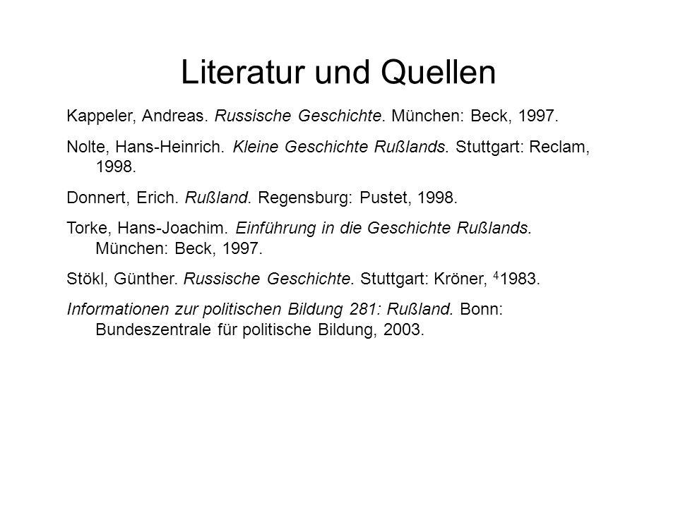 Literatur und Quellen Kappeler, Andreas. Russische Geschichte. München: Beck, 1997. Nolte, Hans-Heinrich. Kleine Geschichte Rußlands. Stuttgart: Recla