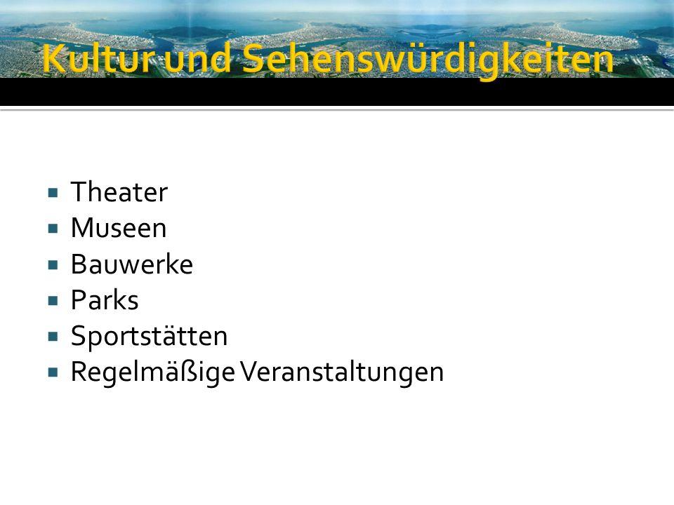 Theater Museen Bauwerke Parks Sportstätten Regelmäßige Veranstaltungen