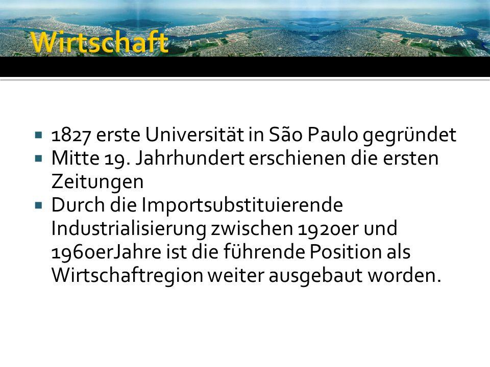 1827 erste Universität in São Paulo gegründet Mitte 19. Jahrhundert erschienen die ersten Zeitungen Durch die Importsubstituierende Industrialisierung