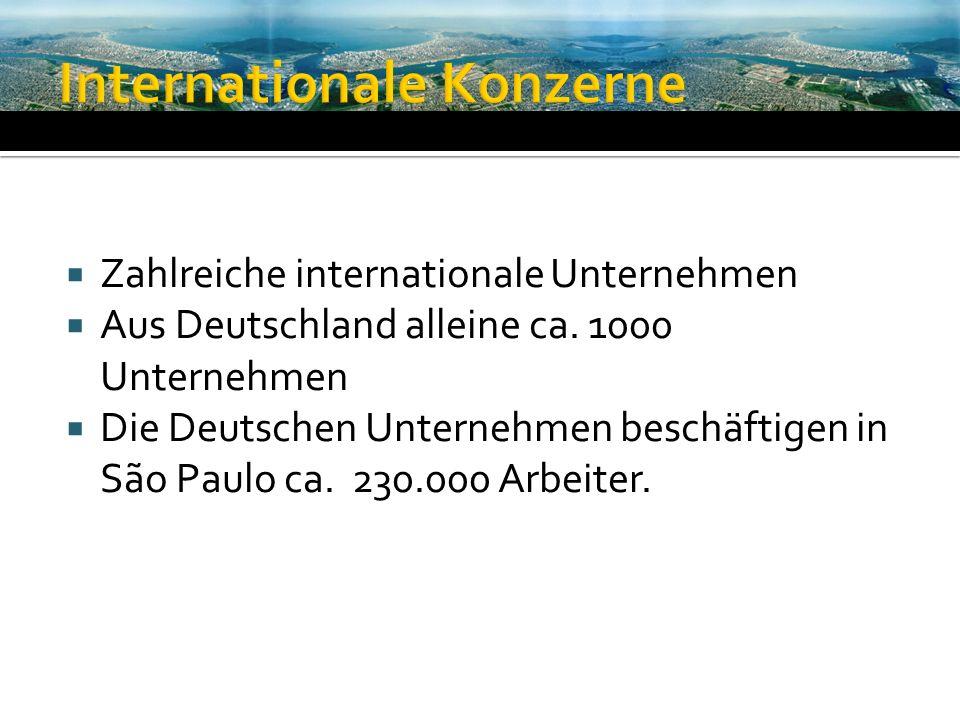 Zahlreiche internationale Unternehmen Aus Deutschland alleine ca. 1000 Unternehmen Die Deutschen Unternehmen beschäftigen in São Paulo ca. 230.000 Arb