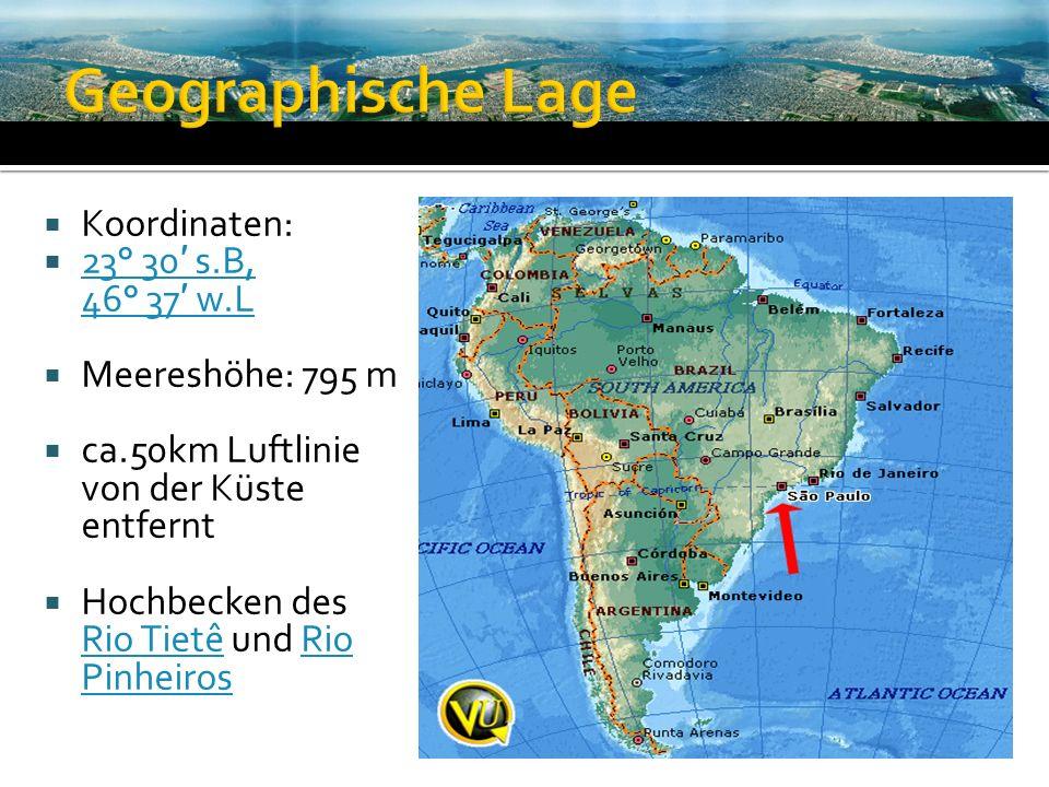 Koordinaten: 23° 30 s.B, 46° 37 w.L 23° 30 s.B, 46° 37 w.L Meereshöhe: 795 m ca.50km Luftlinie von der Küste entfernt Hochbecken des Rio Tietê und Rio