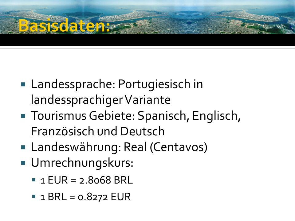 Landessprache: Portugiesisch in landessprachiger Variante Tourismus Gebiete: Spanisch, Englisch, Französisch und Deutsch Landeswährung: Real (Centavos