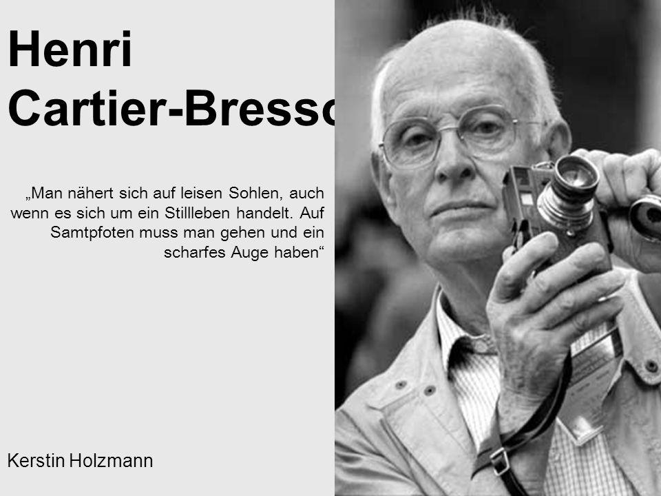 Henri Cartier-Bresson Kerstin Holzmann Man nähert sich auf leisen Sohlen, auch wenn es sich um ein Stillleben handelt. Auf Samtpfoten muss man gehen u