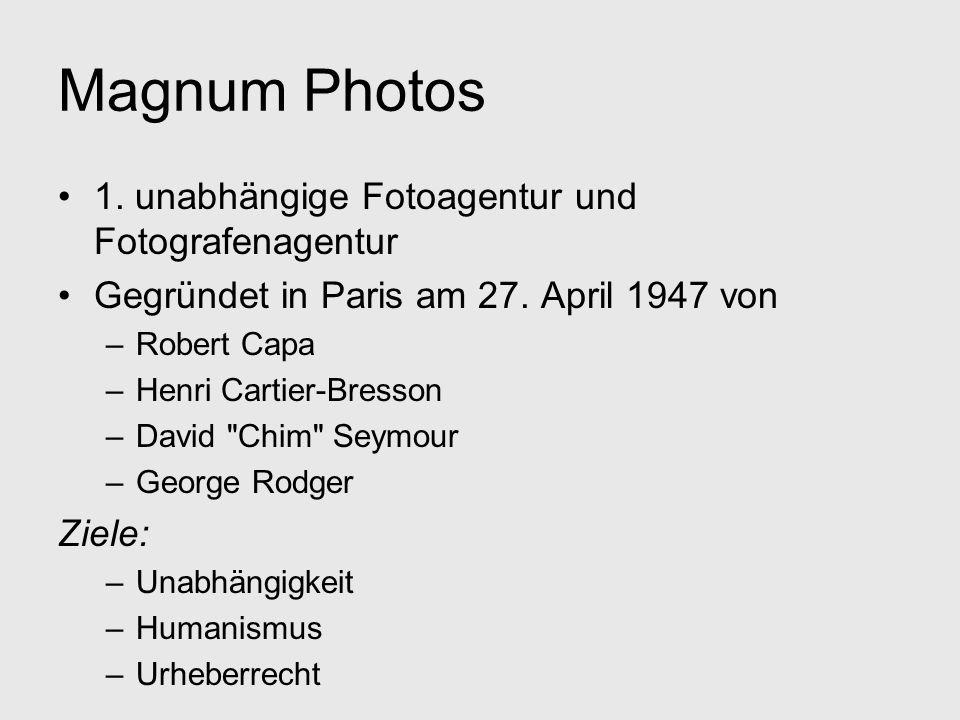 Magnum Photos 1. unabhängige Fotoagentur und Fotografenagentur Gegründet in Paris am 27. April 1947 von –Robert Capa –Henri Cartier-Bresson –David
