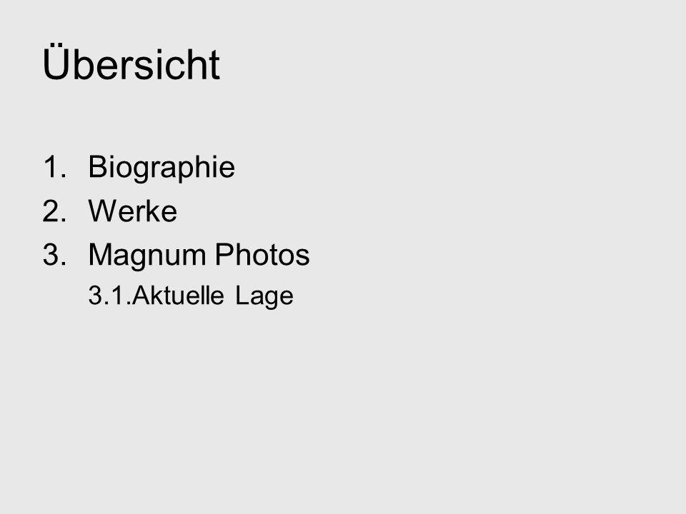 Übersicht 1.Biographie 2.Werke 3.Magnum Photos 3.1.Aktuelle Lage