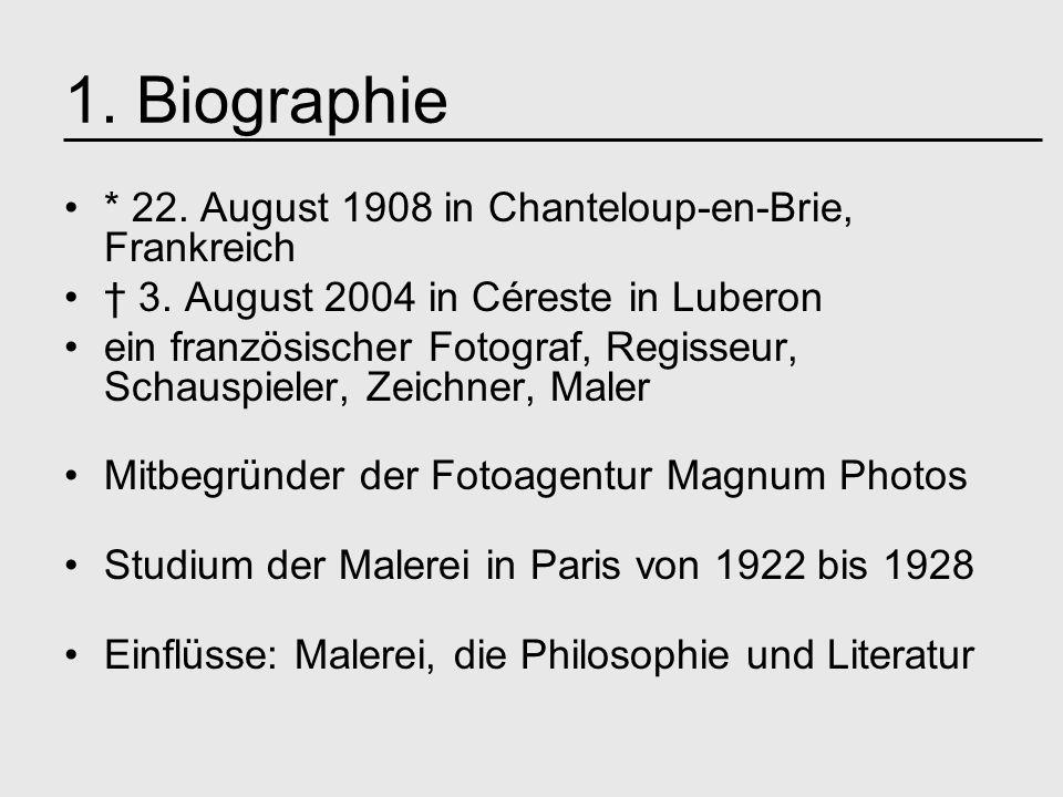 1. Biographie * 22. August 1908 in Chanteloup-en-Brie, Frankreich 3. August 2004 in Céreste in Luberon ein französischer Fotograf, Regisseur, Schauspi