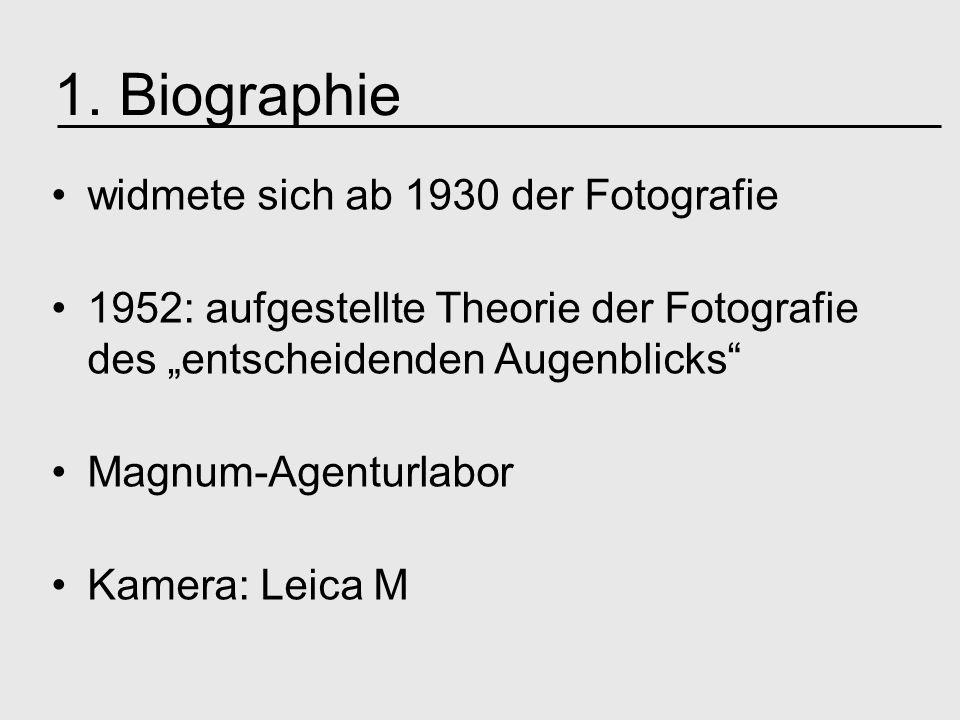 widmete sich ab 1930 der Fotografie 1952: aufgestellte Theorie der Fotografie des entscheidenden Augenblicks Magnum-Agenturlabor Kamera: Leica M 1. Bi