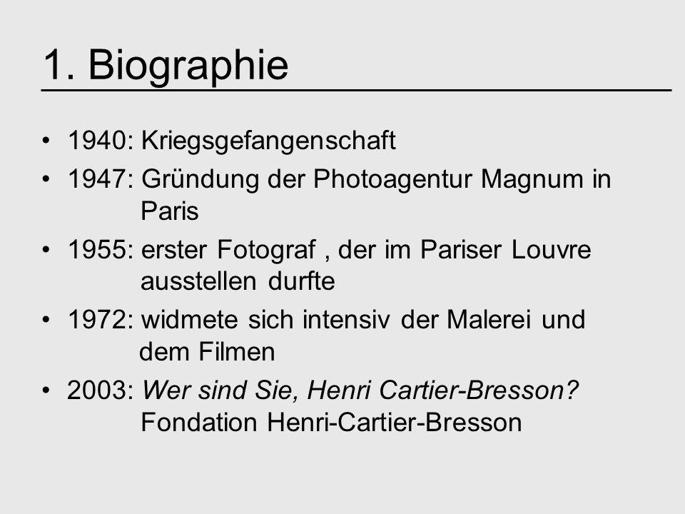 1940: Kriegsgefangenschaft 1947: Gründung der Photoagentur Magnum in Paris 1955: erster Fotograf, der im Pariser Louvre ausstellen durfte 1972: widmete sich intensiv der Malerei und dem Filmen 2003: Wer sind Sie, Henri Cartier-Bresson.