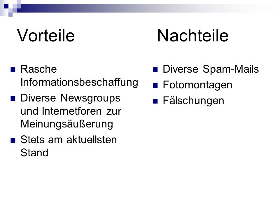 VorteileNachteile Rasche Informationsbeschaffung Diverse Newsgroups und Internetforen zur Meinungsäußerung Stets am aktuellsten Stand Diverse Spam-Mails Fotomontagen Fälschungen