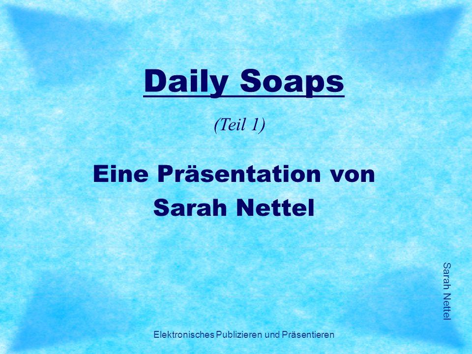 Sarah Nettel Elektronisches Publizieren und Präsentieren Daily Soaps Eine Präsentation von Sarah Nettel (Teil 1)