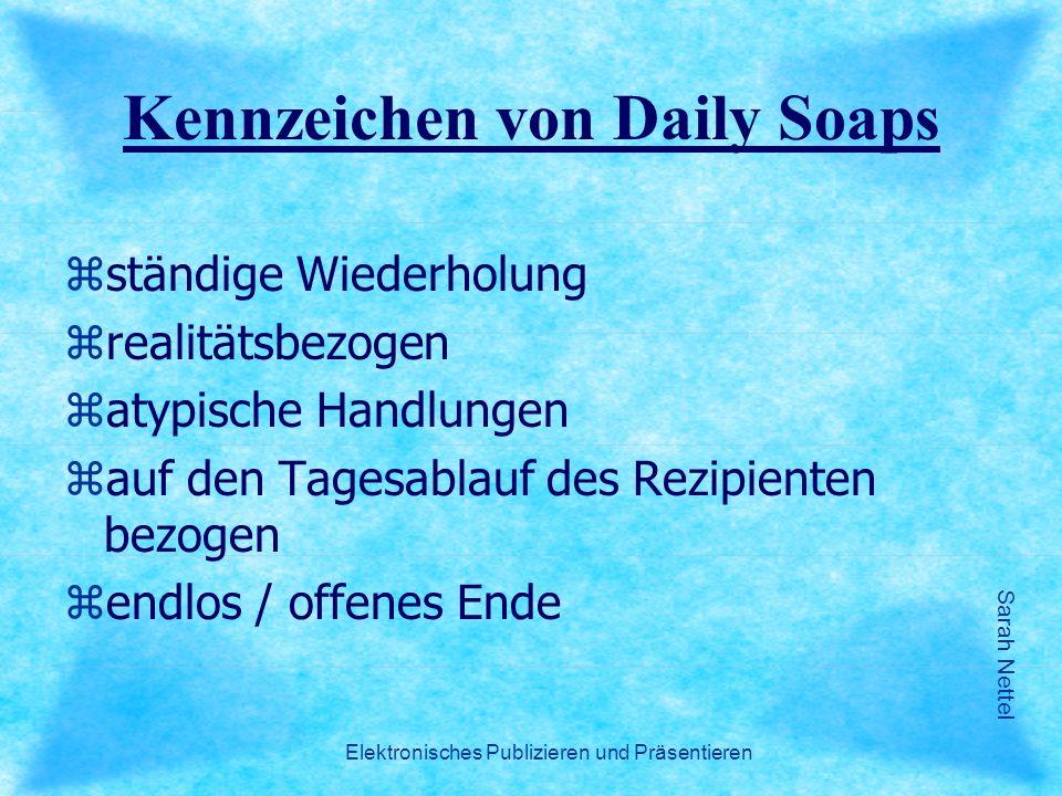 Sarah Nettel Elektronisches Publizieren und Präsentieren Kennzeichen von Daily Soaps zständige Wiederholung zrealitätsbezogen zatypische Handlungen za