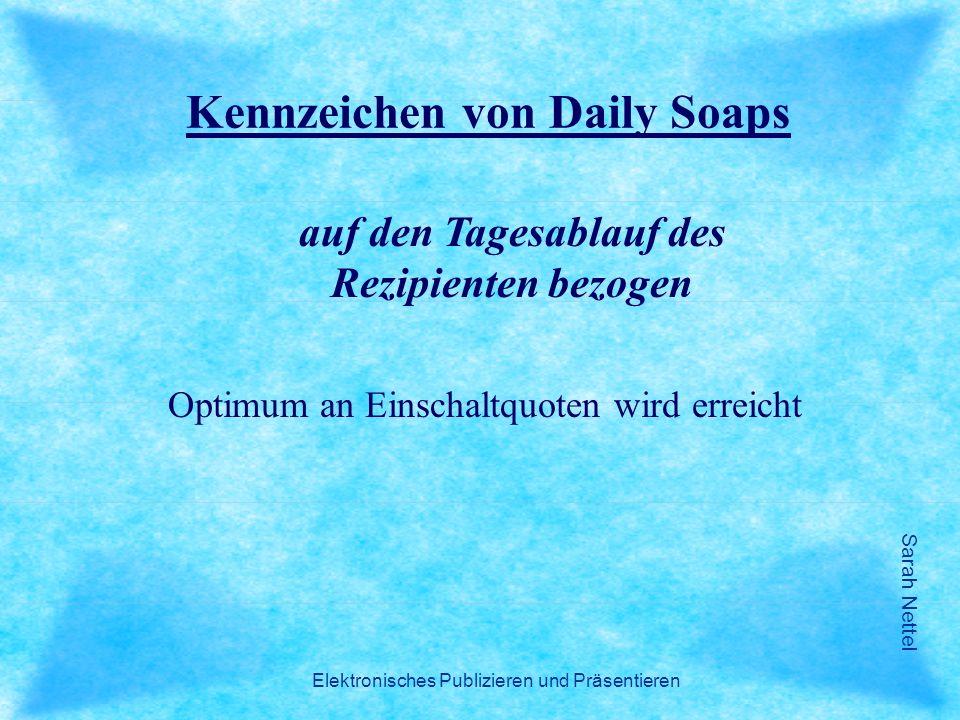 Sarah Nettel Elektronisches Publizieren und Präsentieren Kennzeichen von Daily Soaps auf den Tagesablauf des Rezipienten bezogen Optimum an Einschaltq