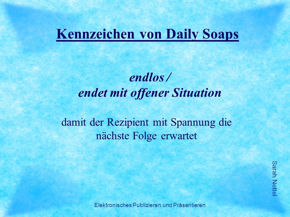 Sarah Nettel Elektronisches Publizieren und Präsentieren Kennzeichen von Daily Soaps endlos / endet mit offener Situation damit der Rezipient mit Span