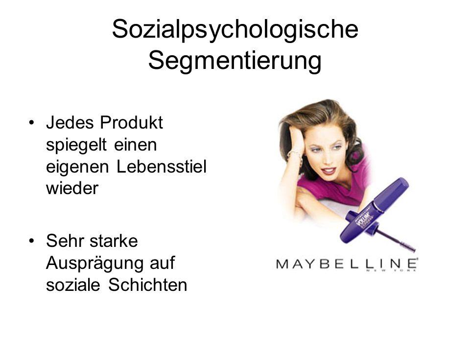 Sozialpsychologische Segmentierung Jedes Produkt spiegelt einen eigenen Lebensstiel wieder Sehr starke Ausprägung auf soziale Schichten