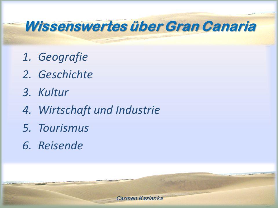 Wissenswertes über Gran Canaria 1.Geografie 2.Geschichte 3.Kultur 4.Wirtschaft und Industrie 5.Tourismus 6.Reisende Carmen Kazianka