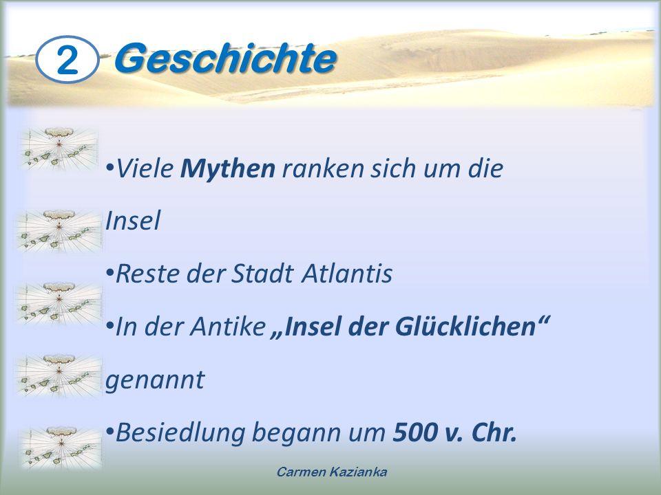Geschichte Geschichte 2 Carmen Kazianka Viele Mythen ranken sich um die Insel Reste der Stadt Atlantis In der Antike Insel der Glücklichen genannt Bes