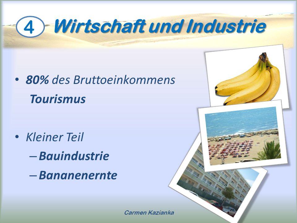 Wirtschaft und Industrie Wirtschaft und Industrie 80% des Bruttoeinkommens Tourismus Kleiner Teil – Bauindustrie – Bananenernte 4 Carmen Kazianka