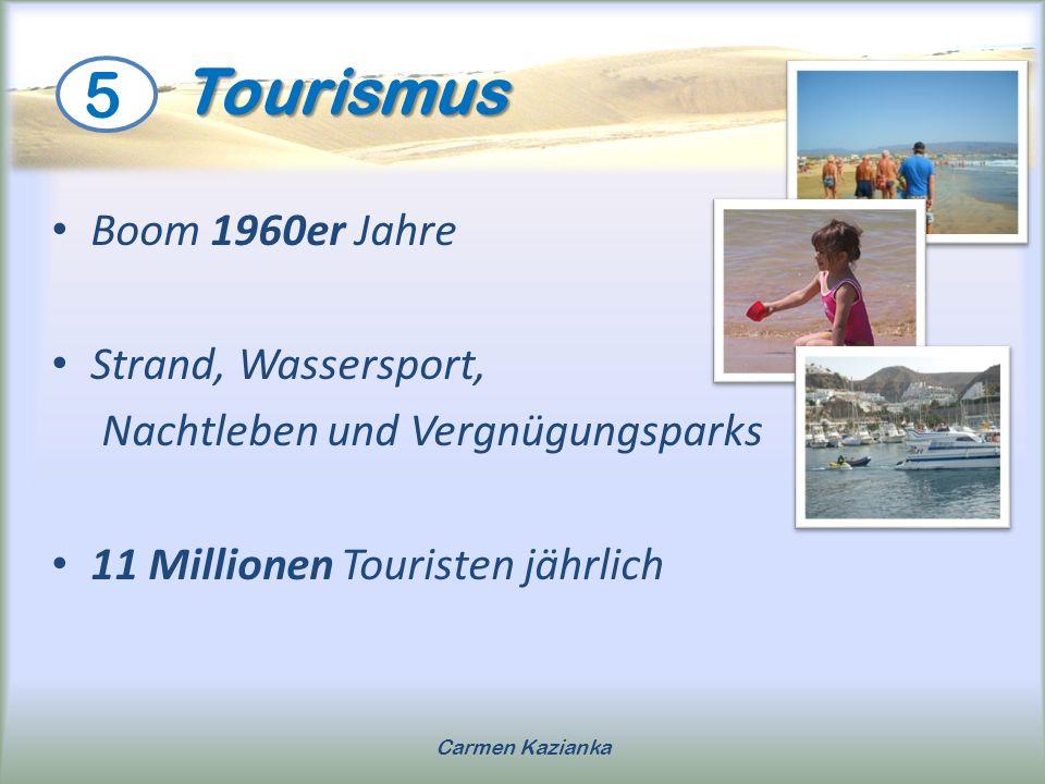 Tourismus Tourismus Boom 1960er Jahre Strand, Wassersport, Nachtleben und Vergnügungsparks 11 Millionen Touristen jährlich 5 Carmen Kazianka