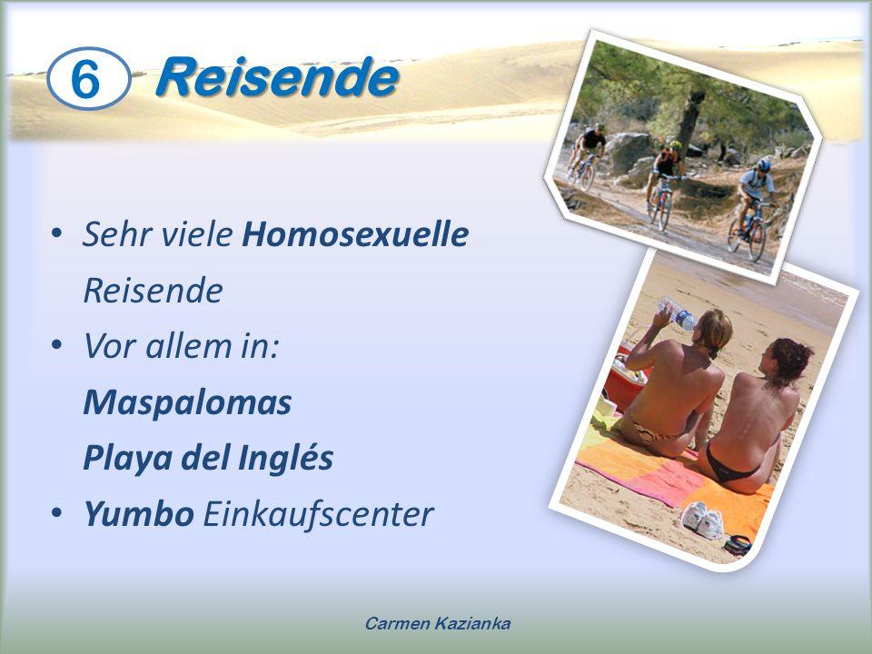Reisende Reisende Sehr viele Homosexuelle Reisende Vor allem in: Maspalomas Playa del Inglés Yumbo Einkaufscenter 6 Carmen Kazianka