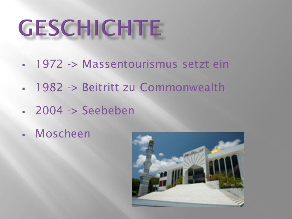 1972 -> Massentourismus setzt ein 1982 -> Beitritt zu Commonwealth 2004 -> Seebeben Moscheen
