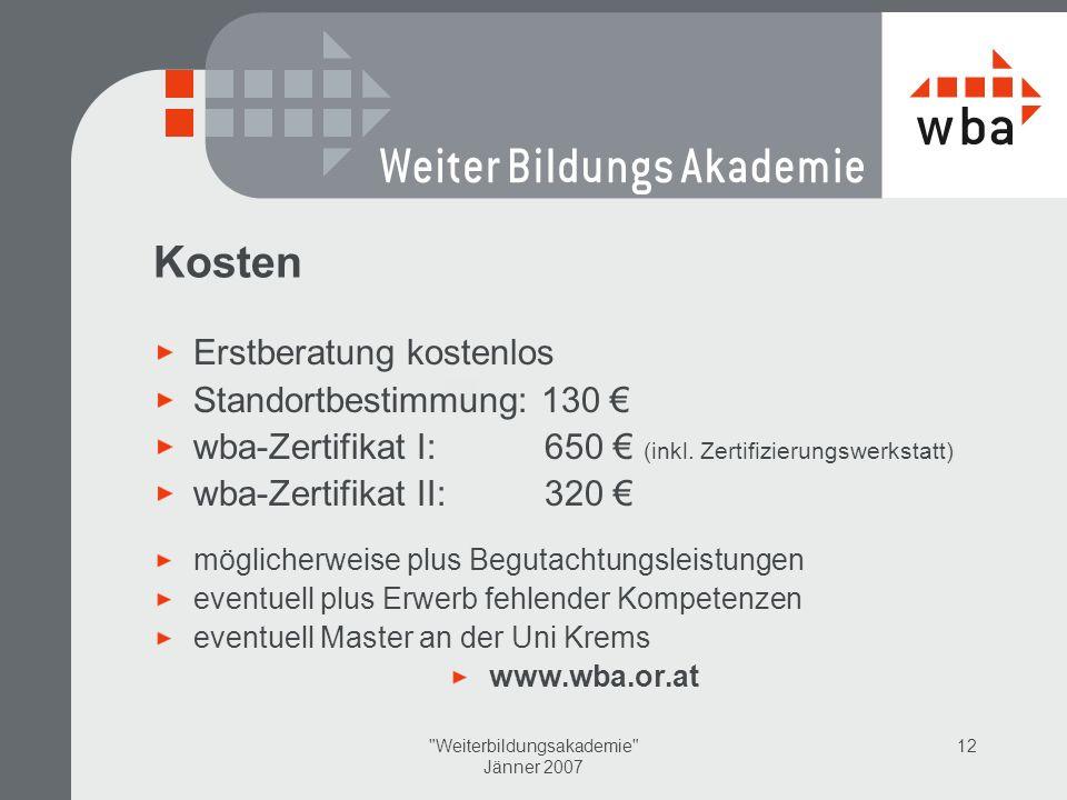 Weiterbildungsakademie Jänner 2007 12 Kosten Erstberatung kostenlos Standortbestimmung: 130 wba-Zertifikat I: 650 (inkl.