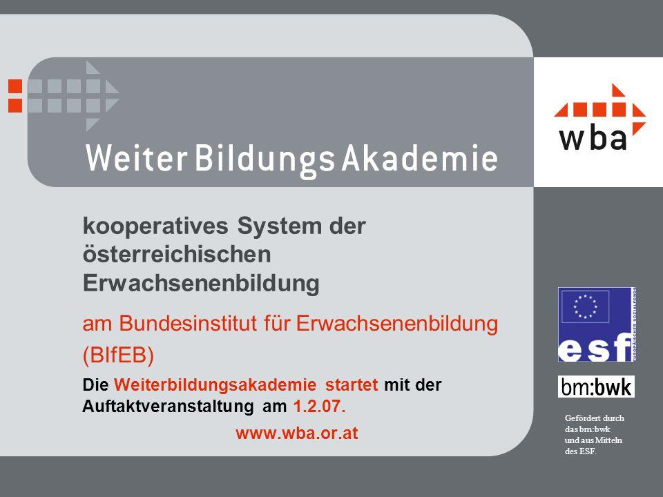kooperatives System der österreichischen Erwachsenenbildung am Bundesinstitut für Erwachsenenbildung (BIfEB) Die Weiterbildungsakademie startet mit der Auftaktveranstaltung am 1.2.07.