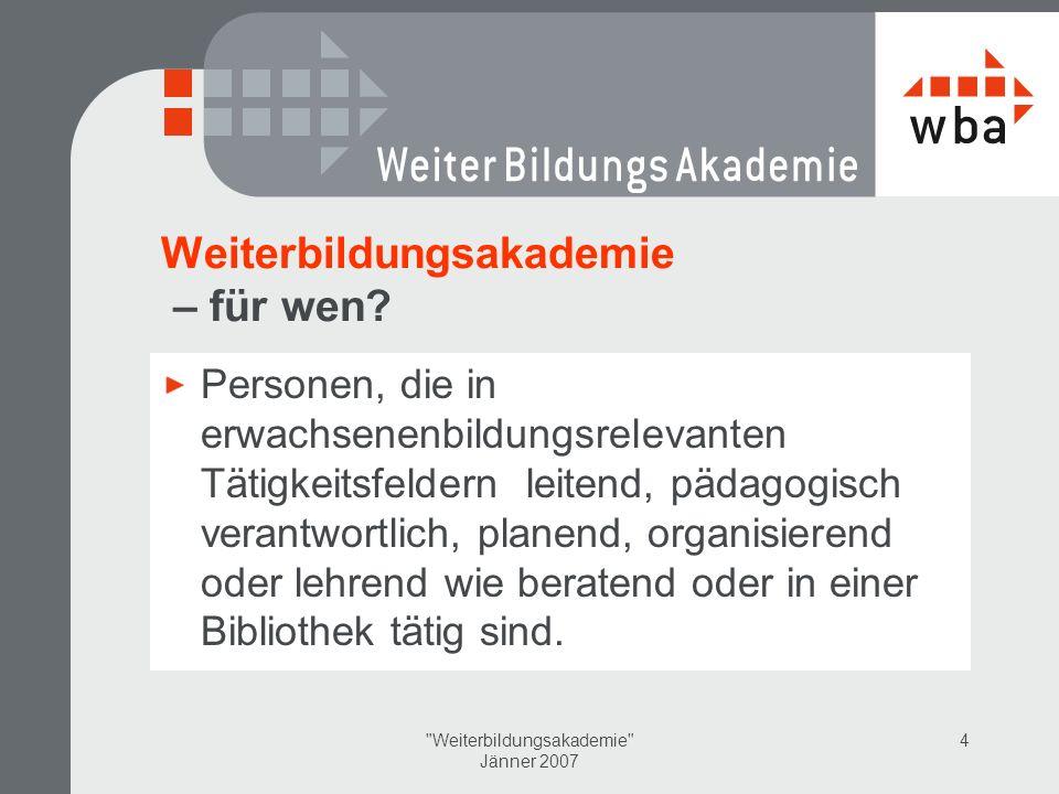 Weiterbildungsakademie Jänner 2007 4 Weiterbildungsakademie – für wen.