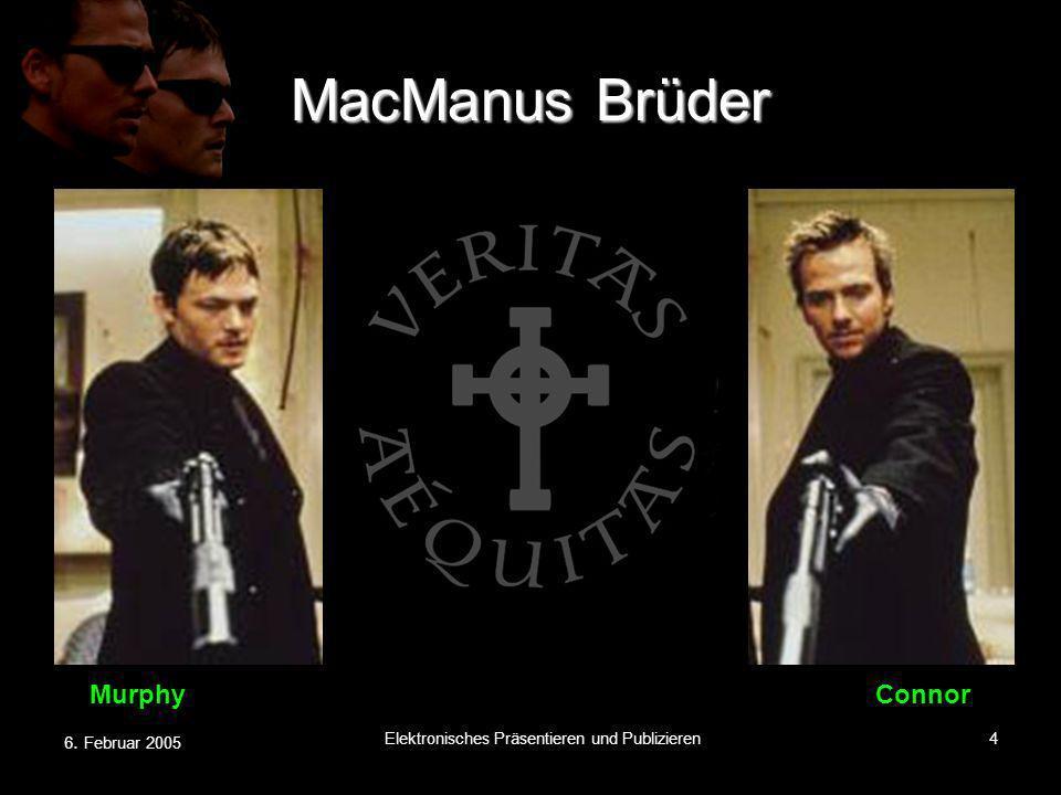 6. Februar 2005 Elektronisches Präsentieren und Publizieren4 MacManus Brüder MurphyConnor