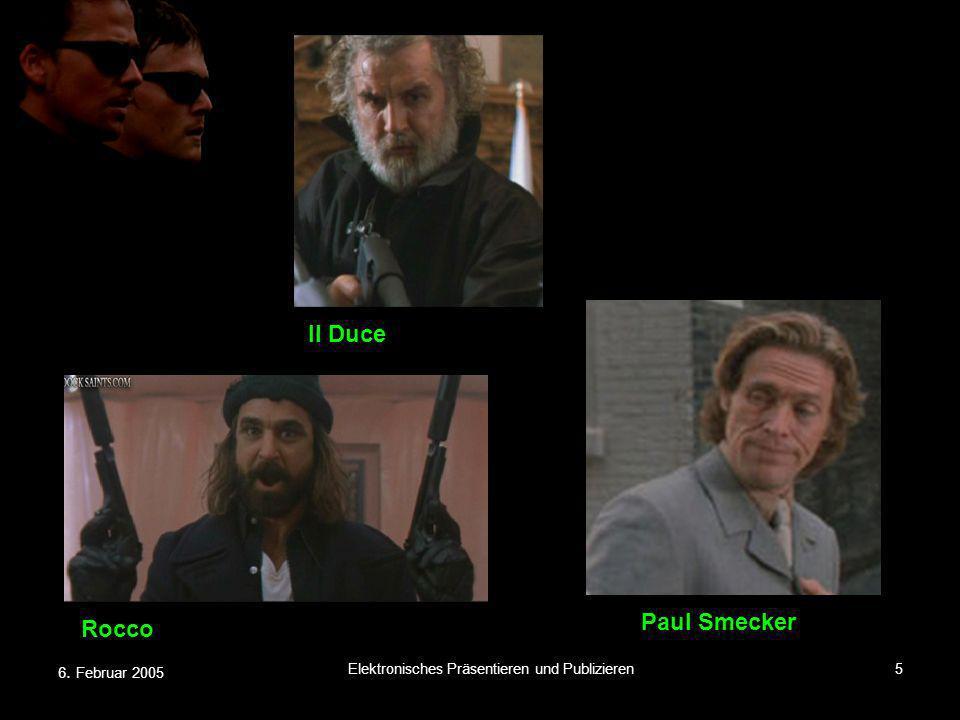 6. Februar 2005 Elektronisches Präsentieren und Publizieren5 Paul Smecker Rocco Il Duce