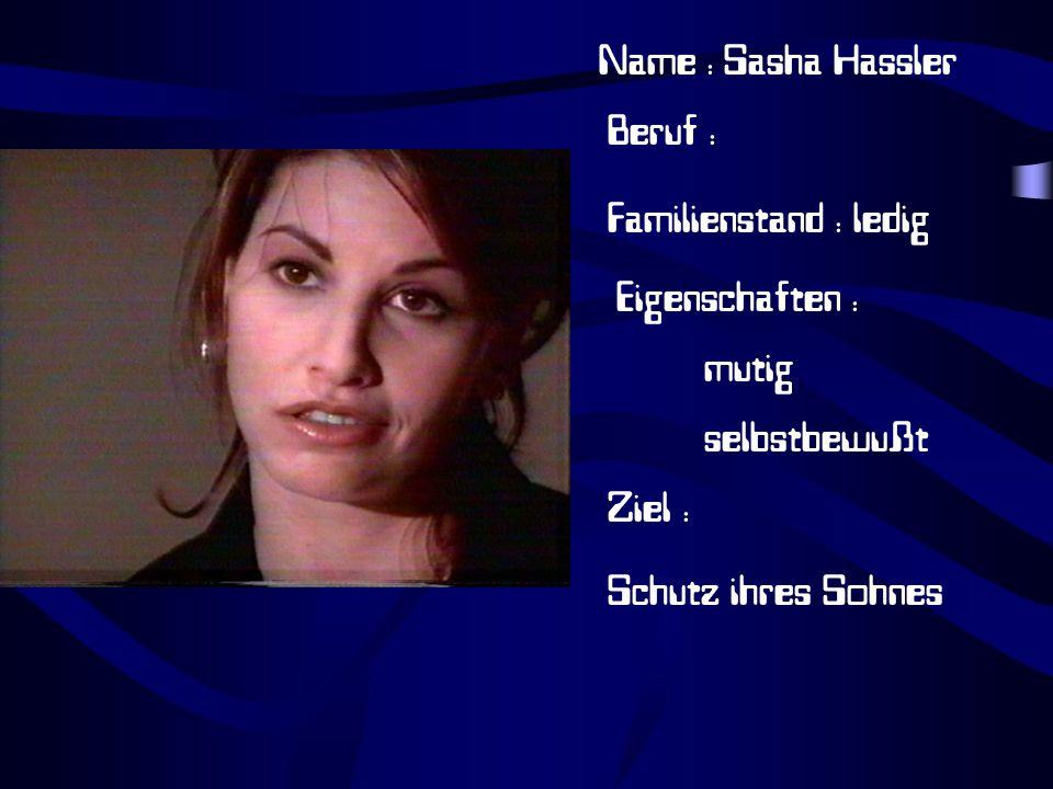 Name : Sasha Hassler Beruf : Familienstand : ledig Eigenschaften : mutig selbstbewußt Ziel : Schutz ihres Sohnes