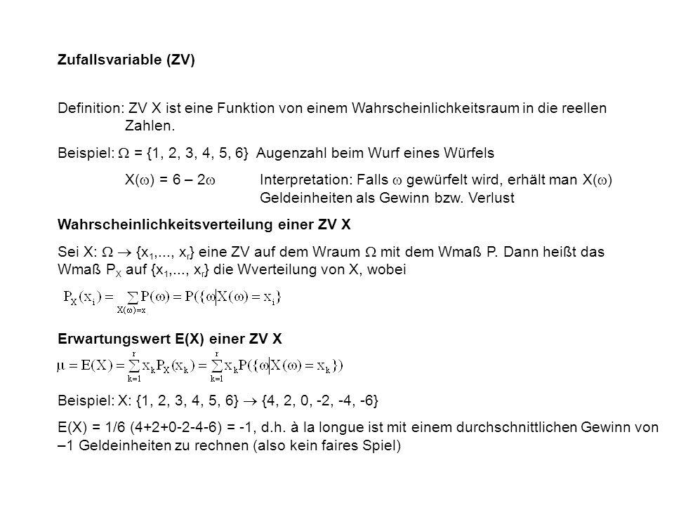 Zufallsvariable (ZV) Definition: ZV X ist eine Funktion von einem Wahrscheinlichkeitsraum in die reellen Zahlen.