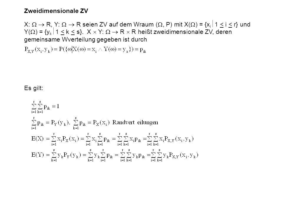 Zweidimensionale ZV X: R, Y: R seien ZV auf dem Wraum (, P) mit X( ) = {x i 1 < i < r} und Y( ) = {y k 1 < k < s}.