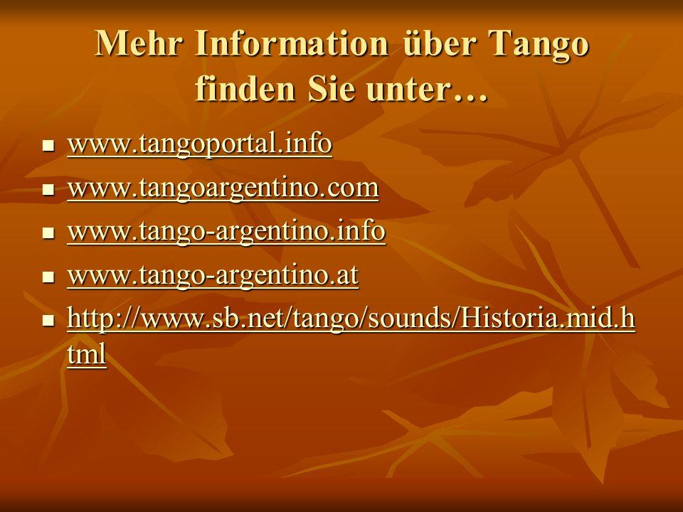 Mehr Information über Tango finden Sie unter… www.tangoportal.info www.tangoportal.info www.tangoportal.info www.tangoargentino.com www.tangoargentino