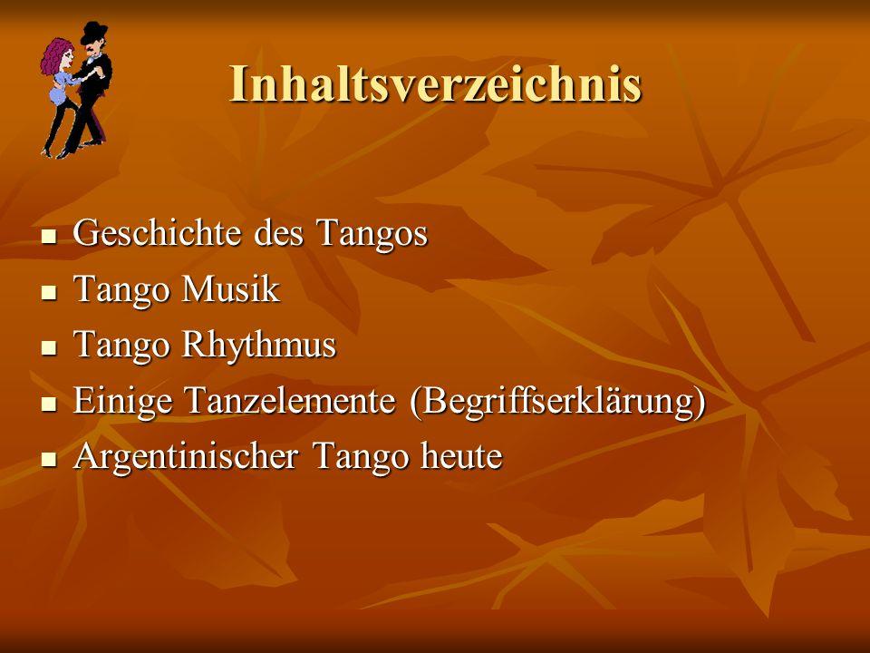 Inhaltsverzeichnis Geschichte des Tangos Geschichte des Tangos Tango Musik Tango Musik Tango Rhythmus Tango Rhythmus Einige Tanzelemente (Begriffserkl